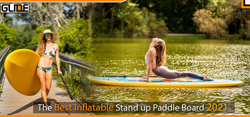 The Best inflatable stand up paddle board 2021   Glide SUP