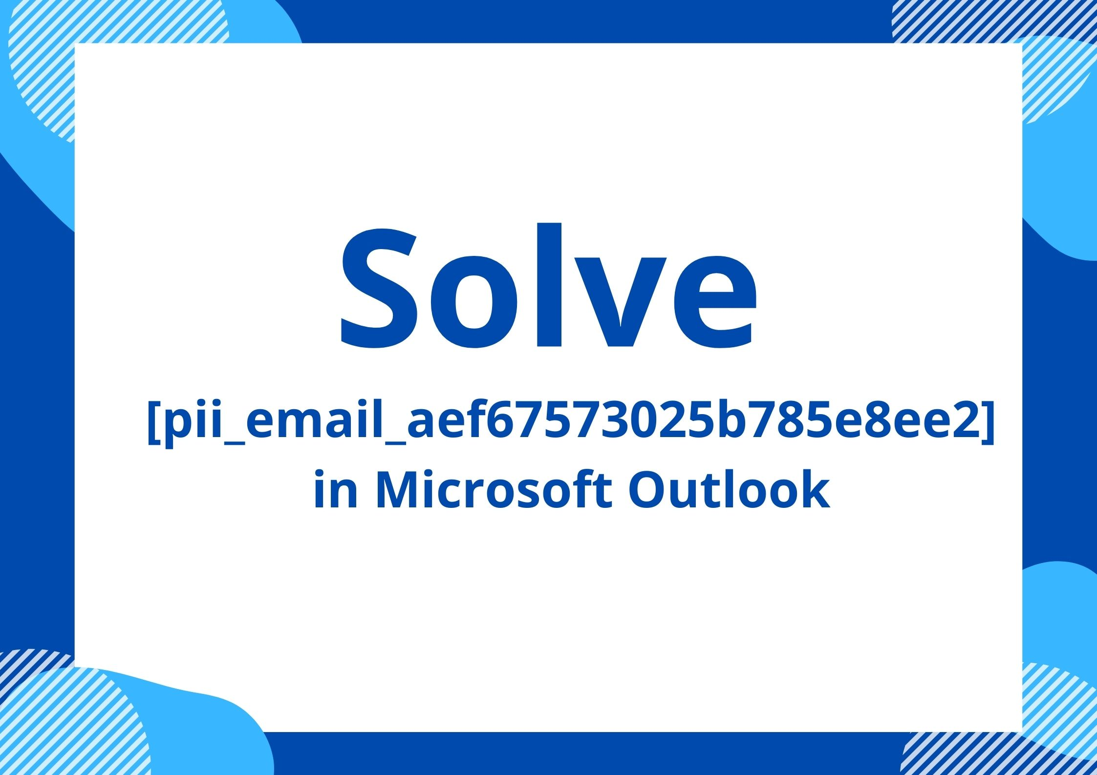 Solve [pii_email_aef67573025b785e8ee2] In Microsoft Outlook