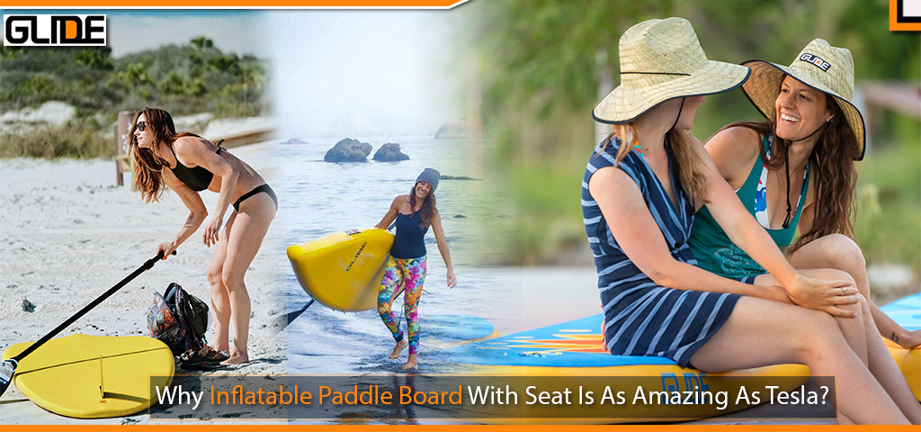 Why Inflatable Paddle Board With Seat Is As Amazing As Tesla?