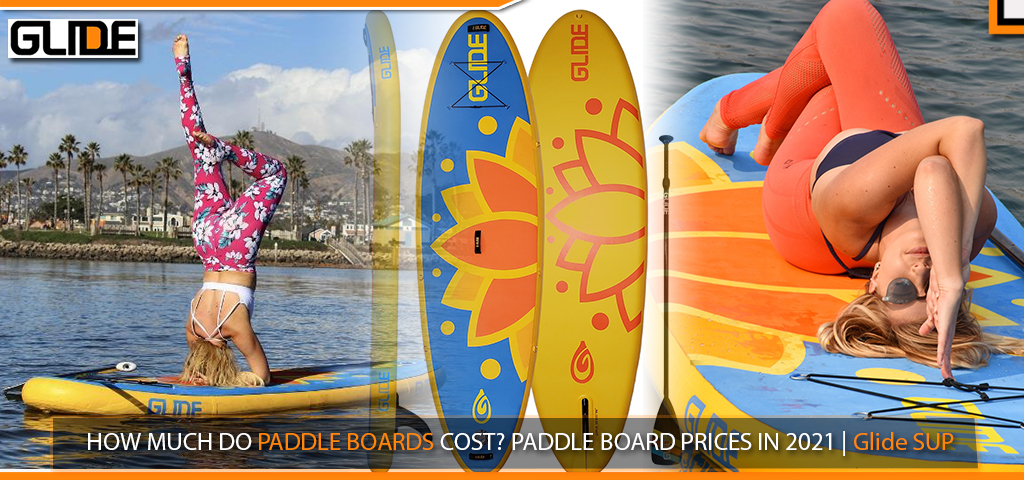 HOW MUCH DO PADDLE BOARDS COST? PADDLE BOARD PRICES IN 2021 | Glide SUP