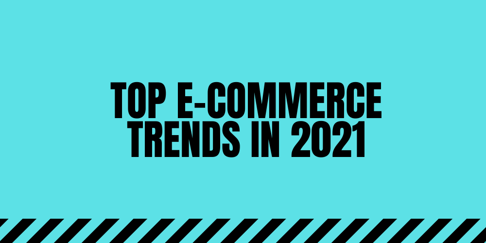 Top E-commerce Trends in 2021