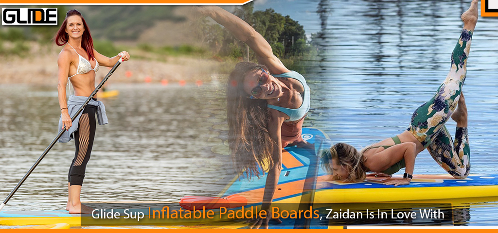 Glide Sup Inflatable Paddle Boards, Zaidan Is In Love With