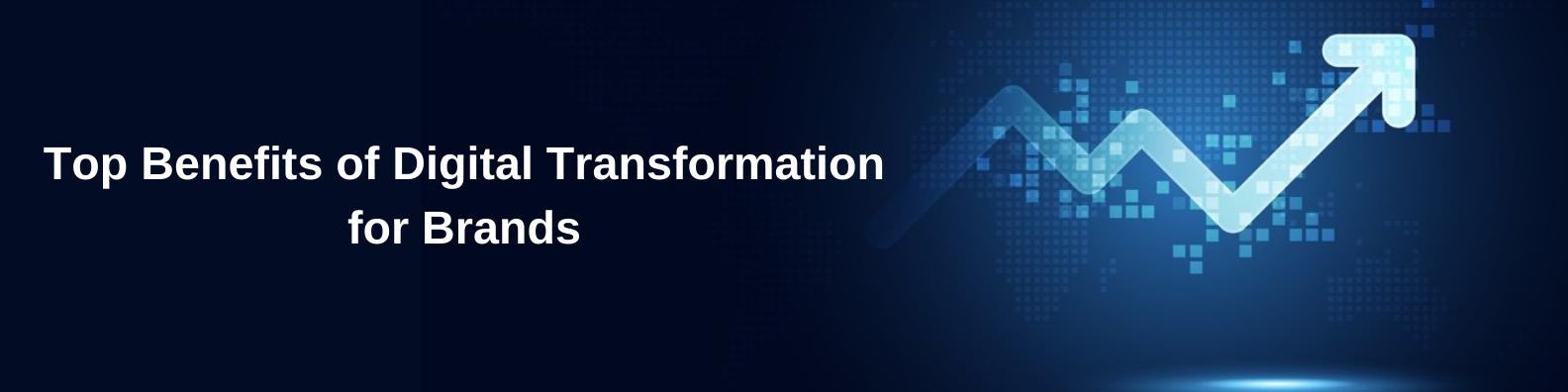 Top Benefits of Digital Transformation for Brands