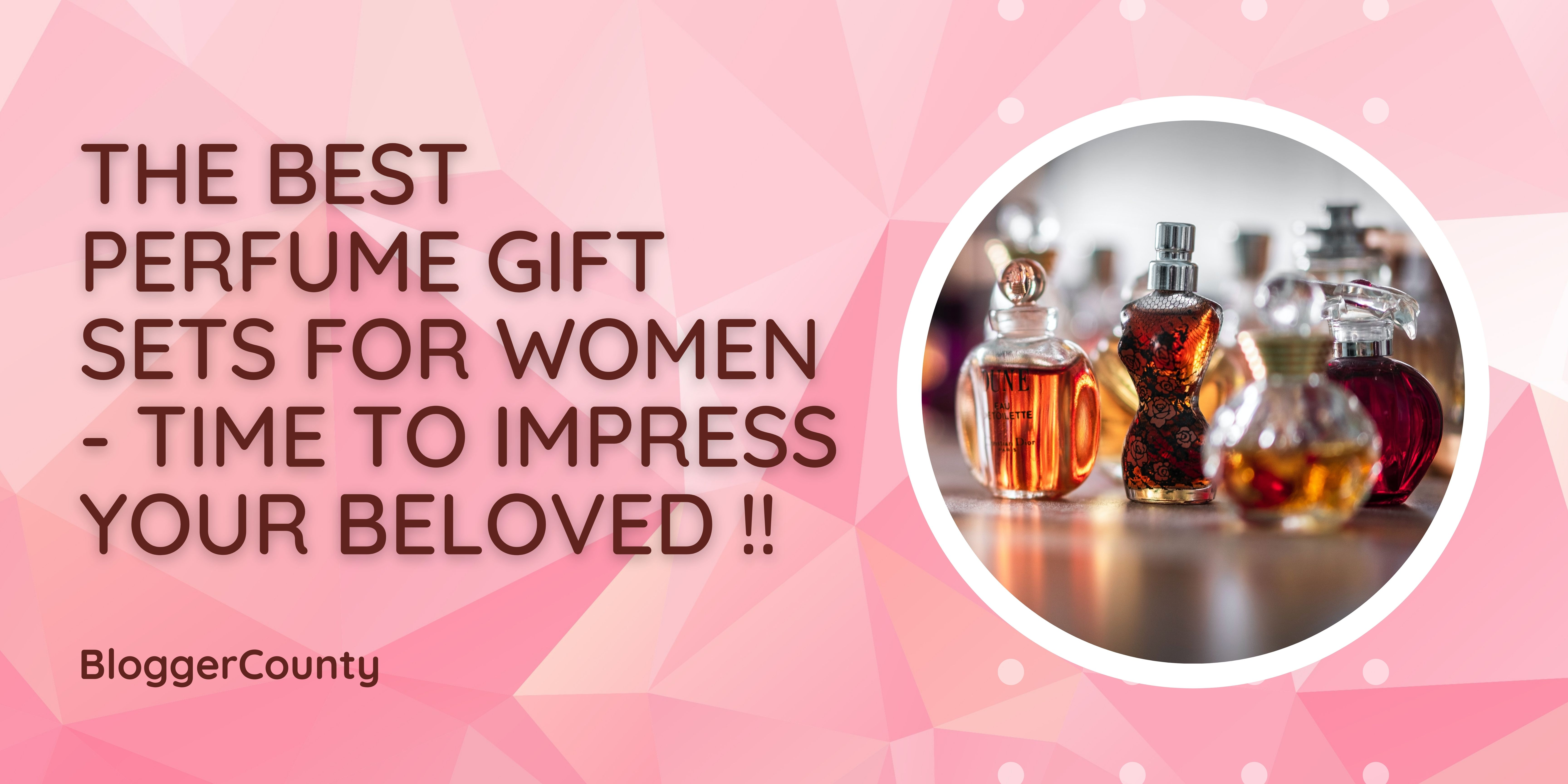 The Best Perfume Gift Sets for Women - Time to Impress Your Beloved !!