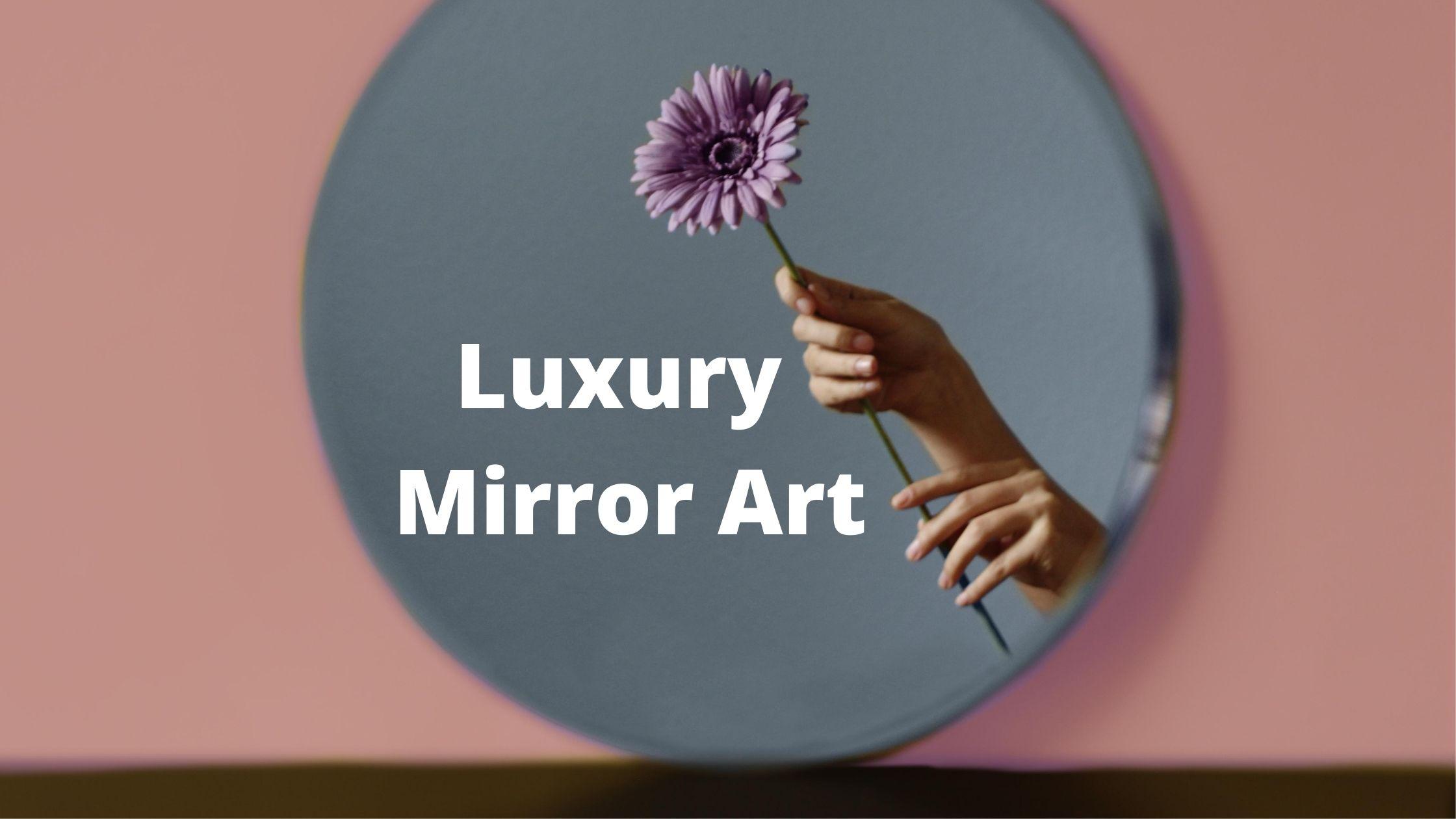 Luxury mirror art
